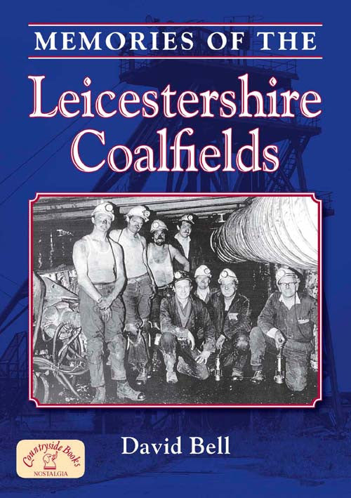 Memories of the Leicestershire Coalfields book cover. Miners describe their experiences of working in the local pits.