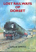 Lost Railways of Dorset book cover. Transport history of steam trains and stations in Dorset.