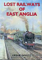Lost Railways of East Anglia book cover. Transport history of steam trains and stations in East Anglia.