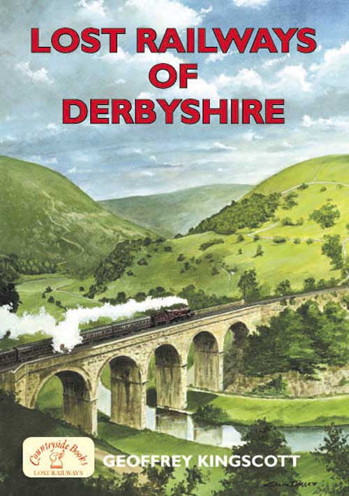 Lost Railways of Derbyshire book cover. Transport history of steam trains and stations in Derbyshire.