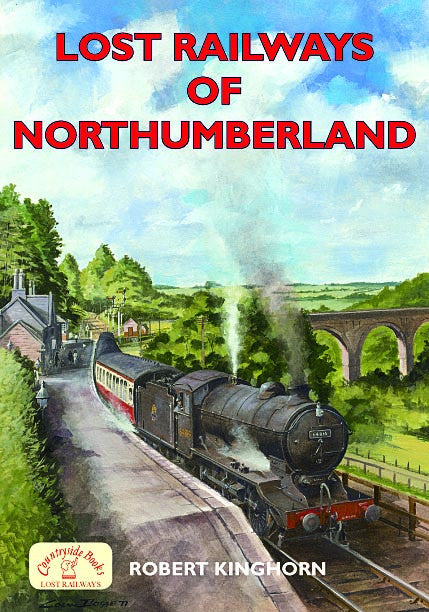 Lost Railways of Northumberland book cover. Transport history of steam trains and stations in Northumberland.