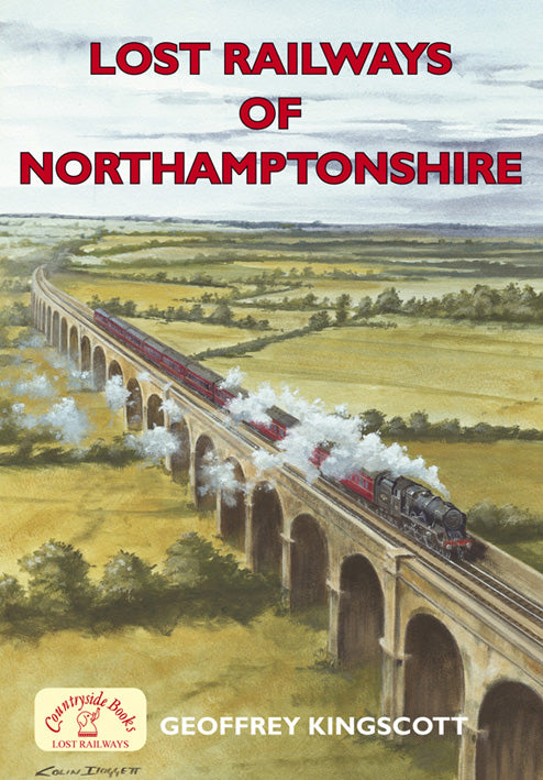 Lost Railways of Northamptonshire book cover. Transport history of steam trains and stations in Northamptonshire.