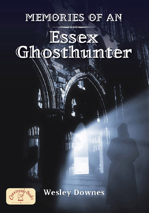 Memories of an Essex Ghost Hunter book cover. Local psychic investigates ghost stories and hauntings in Essex.