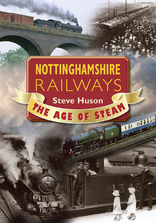 Nottinghamshire Railways The Age of Steam