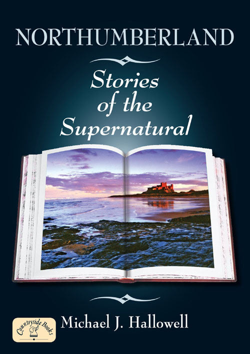 Northumberland Stories of the Supernatural book cover. Folklore, legends and first-hand accounts of the supernatural from across the county of Northumberland.