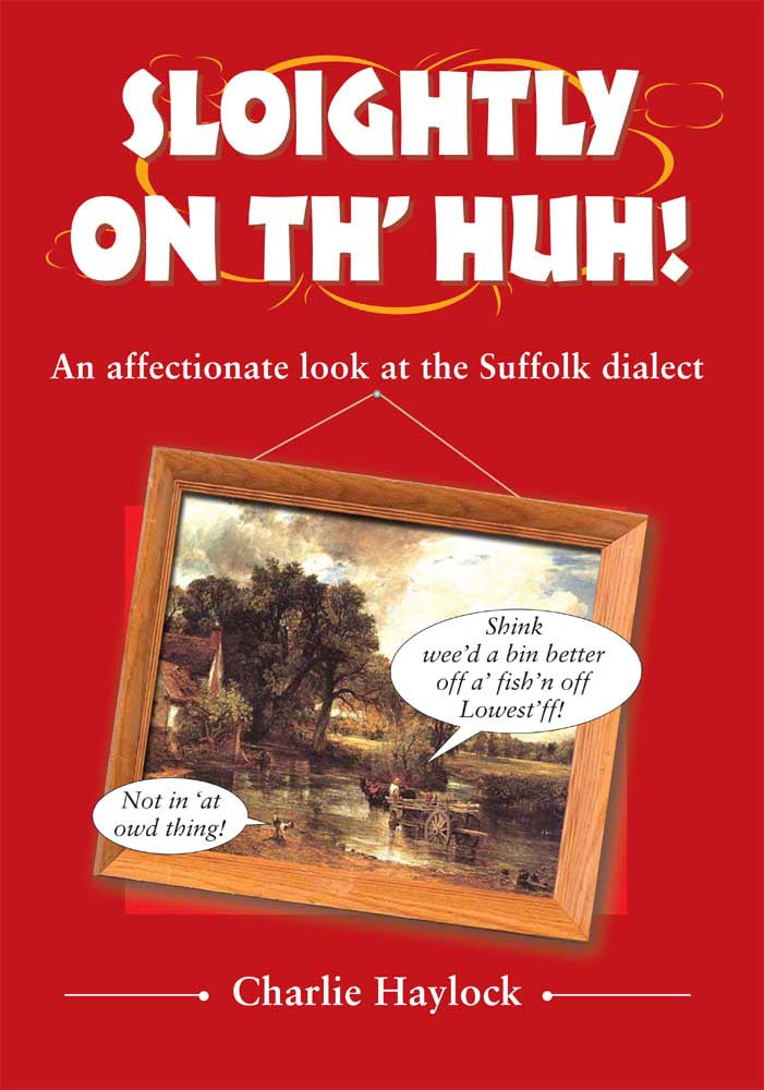 Sloightly on Th'hun! book cover. Humorous look at the Suffolk dialect.