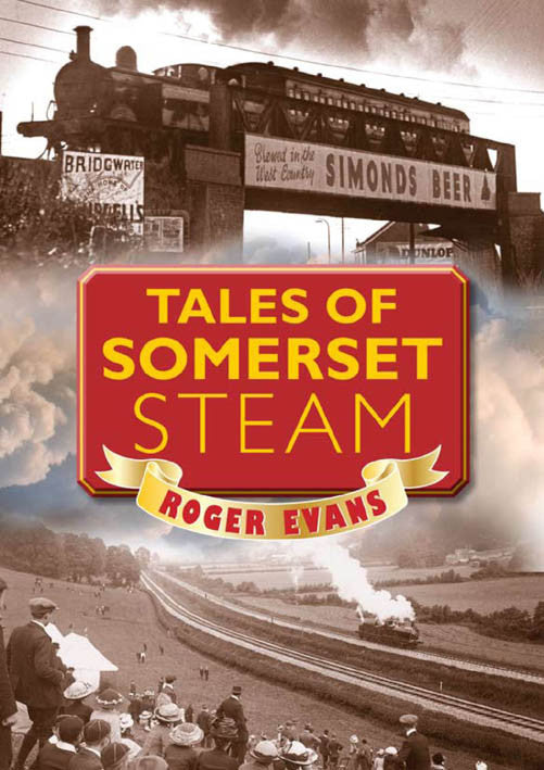 Tales of Somerset Steam book cover. First-hand accounts of the impact steam had on Somerset and the way it changed people's lives for ever. Includes the impact on local mills, mines and trains.