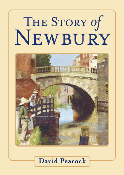 The Story of Newbury book cover. A history of the development of the town of Newbury to the present day which highlights the major events that have helped to shape this part of West Berkshire.