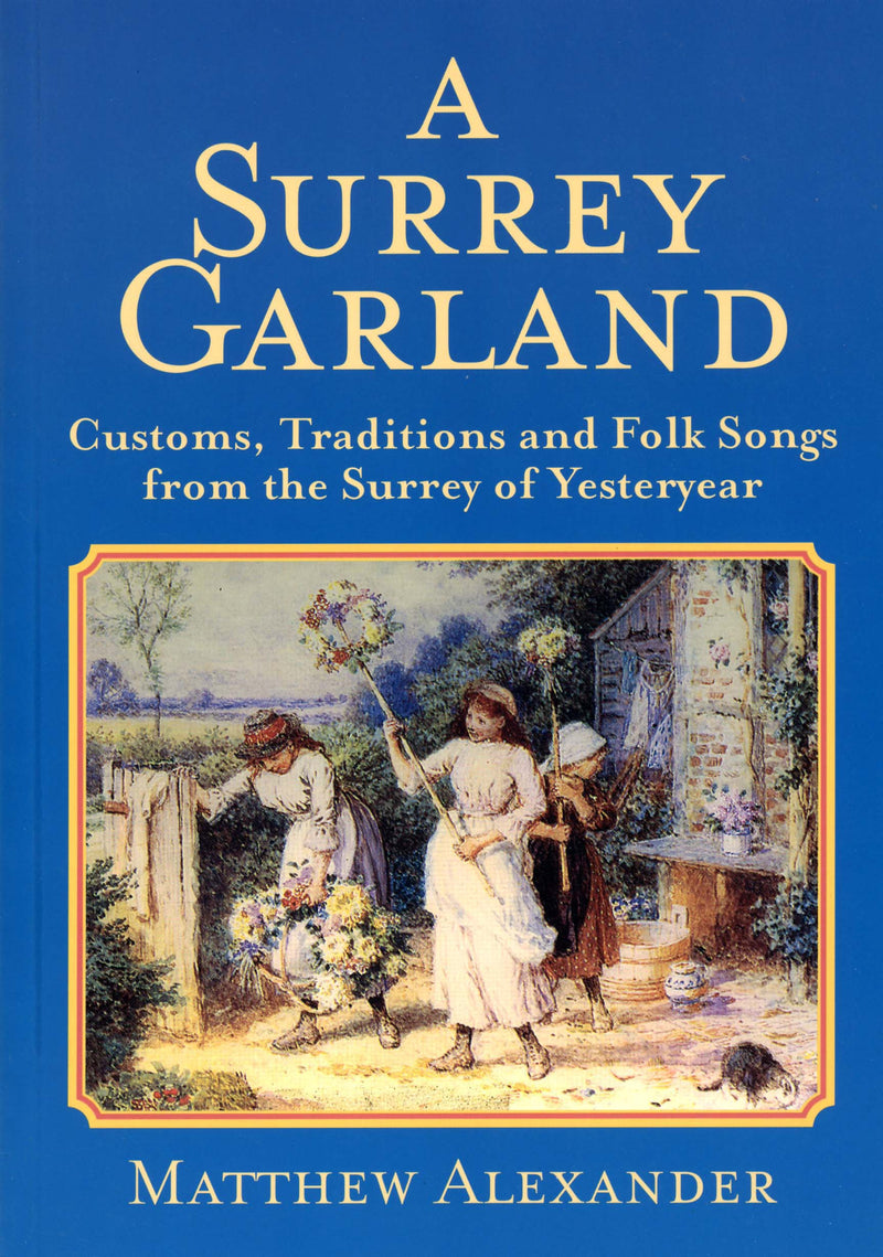 A Surrey Garland book cover. A collection of Surrey rhymes, recollections, recipes and songs from the early 20th century set out in months and seasons.
