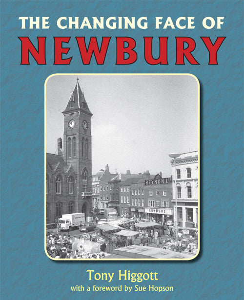 The Changing Face of Newbury book cover. A look at the changes to Newbury in the years since 1960. Over 100 photographs from local collections showing the history of the town over the past 50 years.