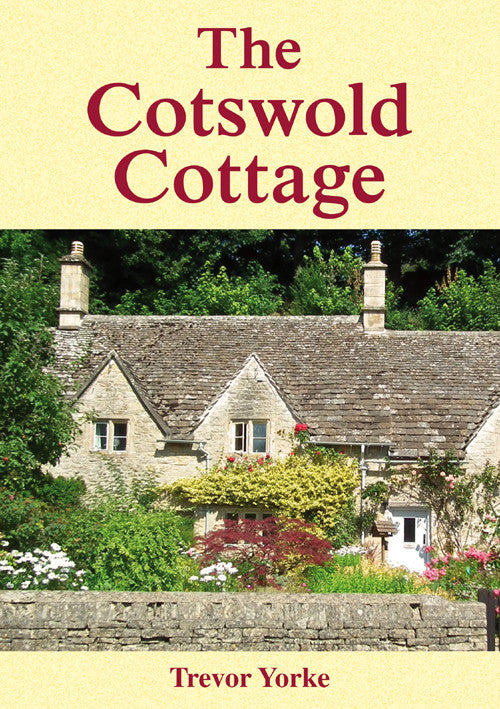 The Cotswold Cottage book cover. The book describes the key characteristics which define these cottages, their history and form, what they are made from and their interiors.