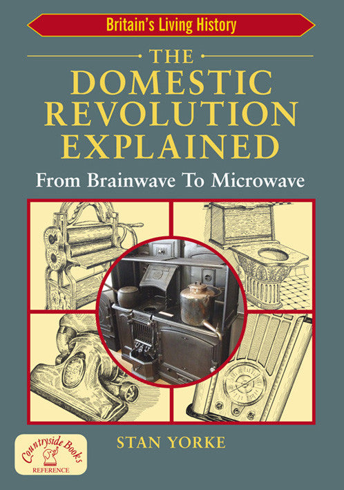 The Domestic Revolution Explained 1750 to 1950 book cover. An easy to follow book, with over 160 photographs and drawings, describing the developments of the domestic revolution and the changes to everyday domestic life.