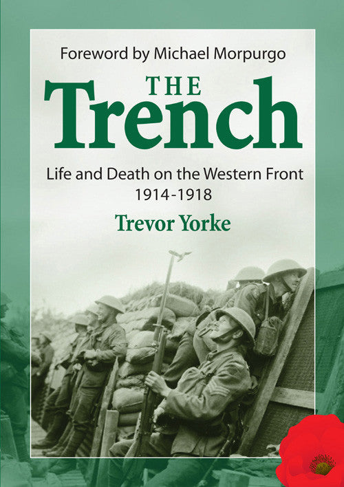 The Trench - Life and Death on the Western Front 1914-1918 book cover. A brief history of the trenches of the First World War; how they were built and what it was like to live and fight in them. Foreword by Michael Morpurgo.