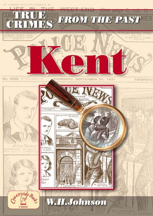 True Crimes From The Past Kent