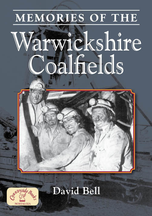 Memories of the Warwickshire Coalfields book cover. Miners tell of what life was like in the coal pits.