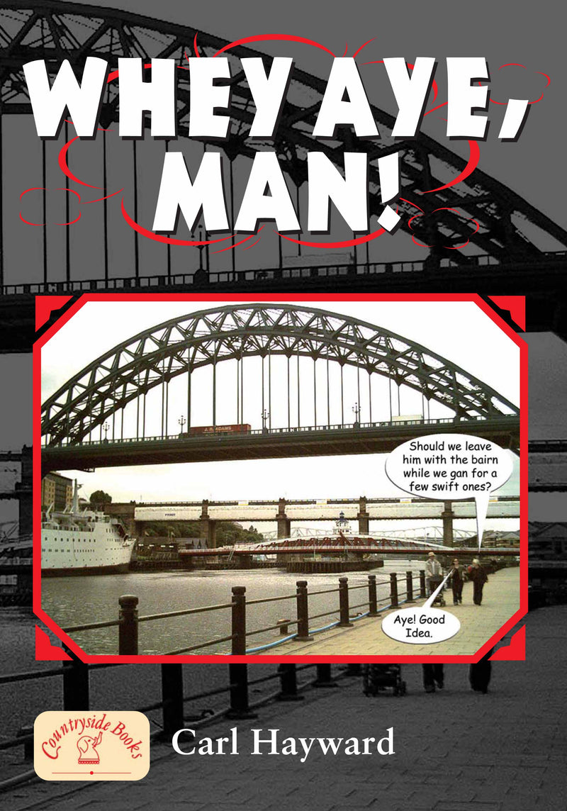 Whey Aye, Man! (Geordie Dialect)
