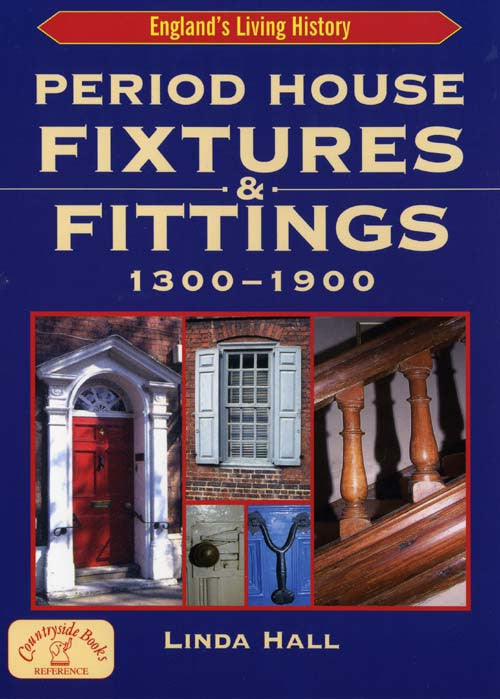 Period House Fixtures and Fittings 1300 to 1900 book cover. A guide to understanding and dating doors, stairs, windows, fireplaces and other period house fittings.