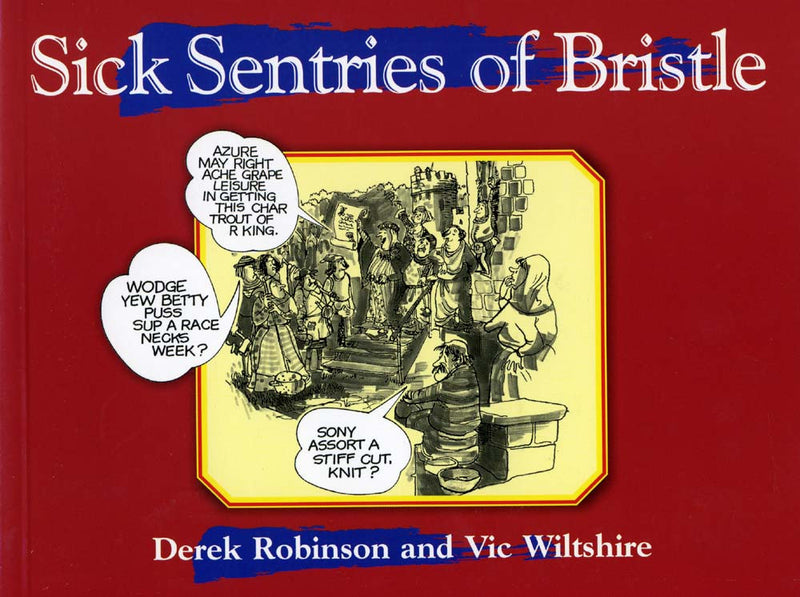 Sick Sentries of Bristle book cover. Humorous look at the Bristol dialect.