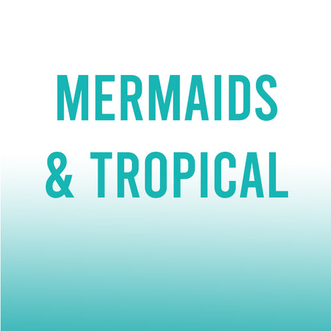 Mermaids & Tropical