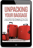 Unpacking Your Baggage: Leave Behind the Baggage of Your Past to Move Your Life and Marriage Forward [eBook]
