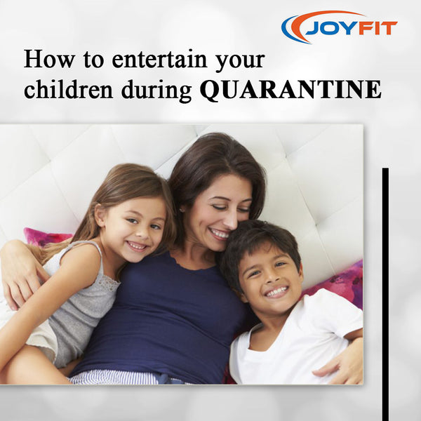 HOW TO ENTERTAIN CHILDREN DURING QUARANTINE