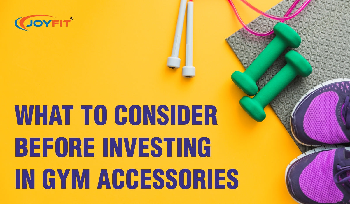 WHAT TO CONSIDER BEFORE INVESTING IN GYM ACCESSORIES