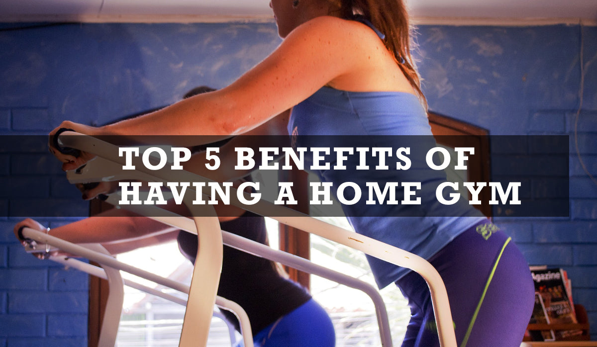 TOP 5 BENEFITS OF HAVING A HOME GYM
