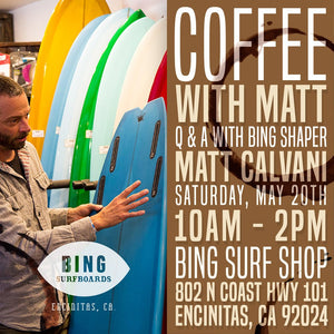 Coffee with Master Shaper Matt Calvani at Bing Surf Shop This Saturday!