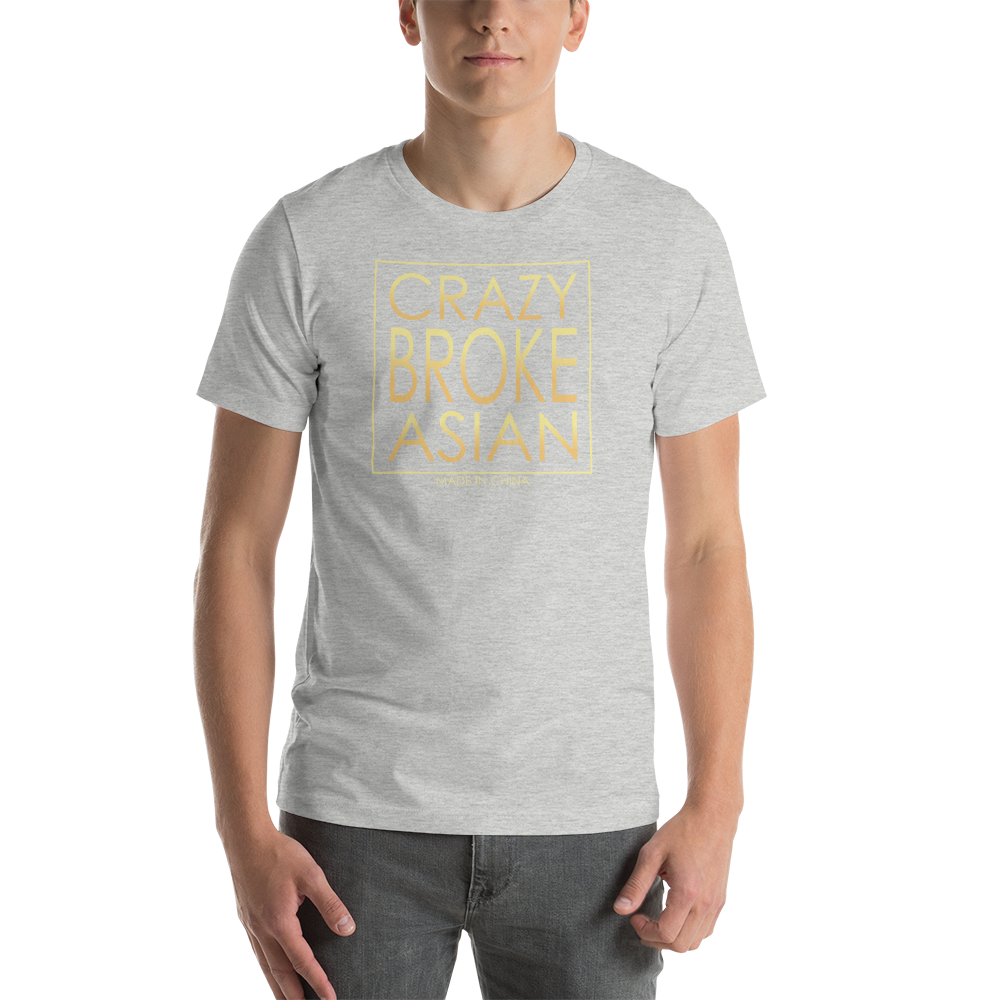 Crazy Rich Asians Parody - Broke Asian Made in China Unisex T-Shirt
