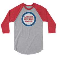 I Just Hope Both Teams Have Fun - 3/4 sleeve raglan shirt