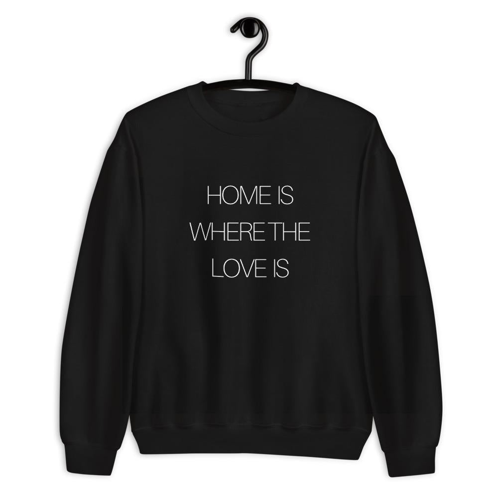'Home Is Where the Love Is' Sweatshirt