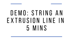Demo: String a Small Extrusion Line
