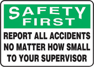 "Accuform Signs 7"" X 10"" Green, Black And White 4 mils Adhesive Vinyl Safety Incentive Sign ""SAFETY FIRST REPORT ALL ACCIDENTS NO MATTER HOW SMALL TO YOUR SUPERVISOR"""