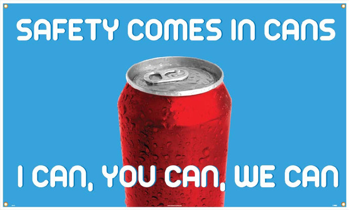 Safety Comes In Cans. I Can, You Can, We Can Banner