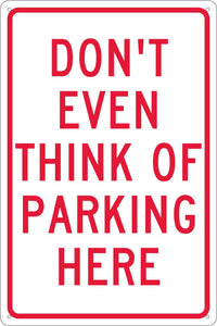 Don'T Even Think Of Parking Here Sign