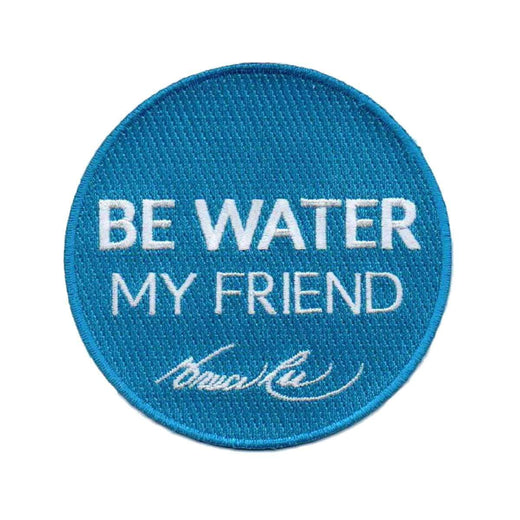 Be Water, My Friend Embroidered Patch