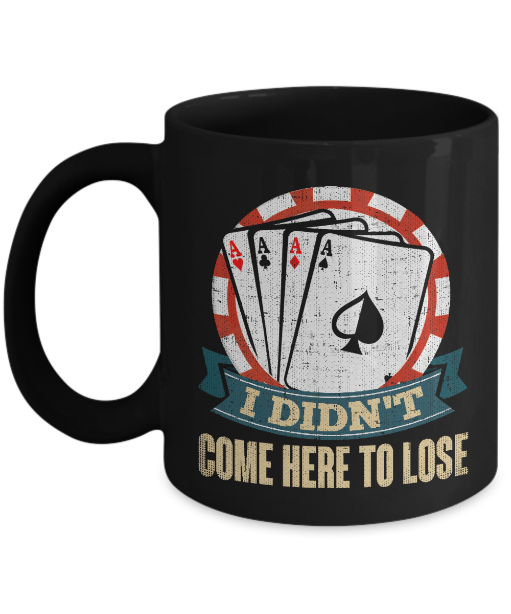 I Didn't Come Here to Lose Poker Mug