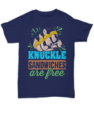 Knuckle Sandwiches are Free Funny T-Shirt