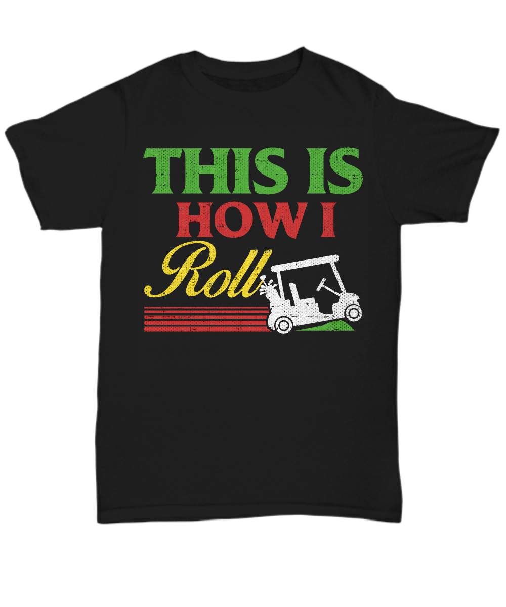 This is How I Roll Funny Golf Cart T-shirt