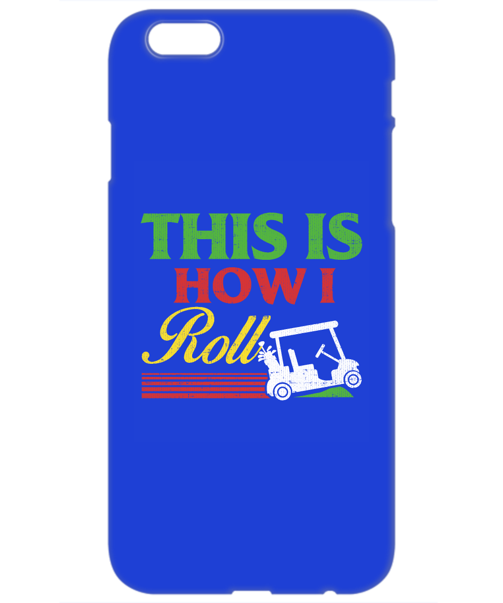 This is How I Roll Golf Cart Funny Phone Case