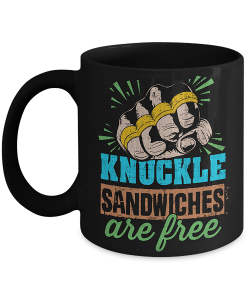 Knuckle Sandwiches are Free Funny Coffee Mug