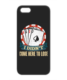 I Didn't Come Here to Lose Poker Phone Case