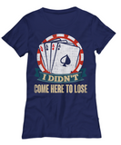 I Didn't Come Here To Lose Tee
