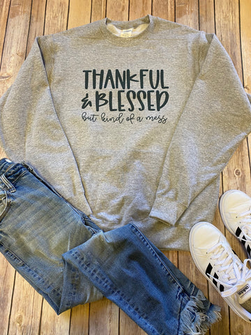 Thankful & Blessed but kind of a mess Sweatshirt