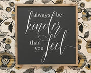 Always be kinder than you feel<br> ( COLORS CUSTOMIZABLE )