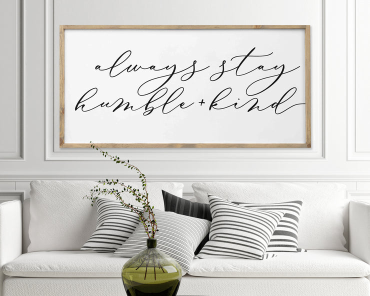 Always stay humble + kind<br> ( PRINTED WOOD SIGN )