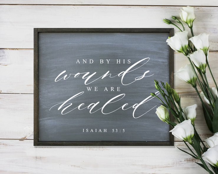 And by his wounds we are healed Isaiah 53:5<br> ( PRINTED WOOD SIGN )