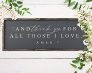 And thank you for all those I love. Amen.<br> ( COLORS CUSTOMIZABLE )