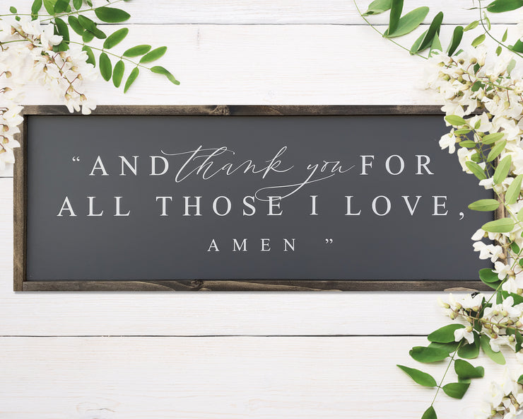 And thank you for all those I love. Amen.<br> ( PRINTED WOOD SIGN )