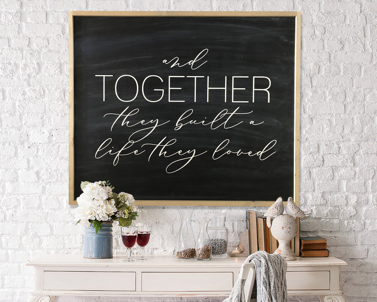 And together they built a life they loved<br> ( PRINTED WOOD SIGN )